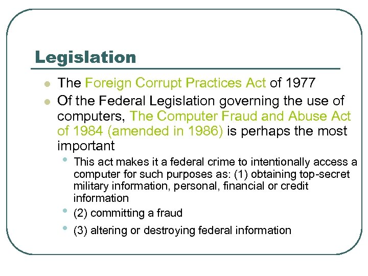 Legislation l l The Foreign Corrupt Practices Act of 1977 Of the Federal Legislation