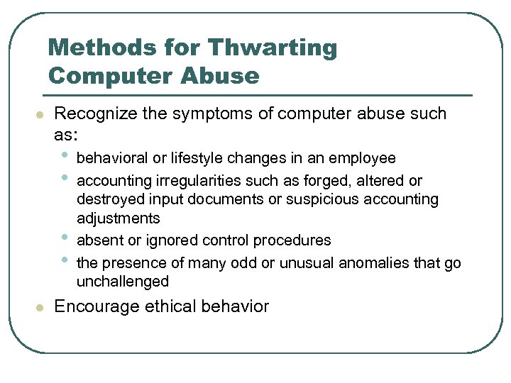 Methods for Thwarting Computer Abuse l Recognize the symptoms of computer abuse such as: