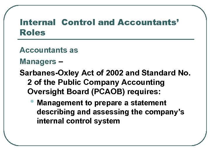 Internal Control and Accountants' Roles Accountants as Managers – Sarbanes-Oxley Act of 2002 and