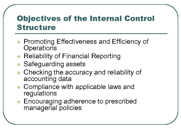 Objectives of the Internal Control Structure l l l Promoting Effectiveness and Efficiency of