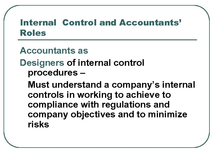 Internal Control and Accountants' Roles Accountants as Designers of internal control procedures – Must