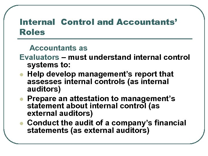 Internal Control and Accountants' Roles Accountants as Evaluators – must understand internal control systems