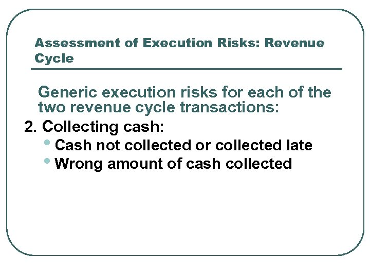 Assessment of Execution Risks: Revenue Cycle Generic execution risks for each of the two