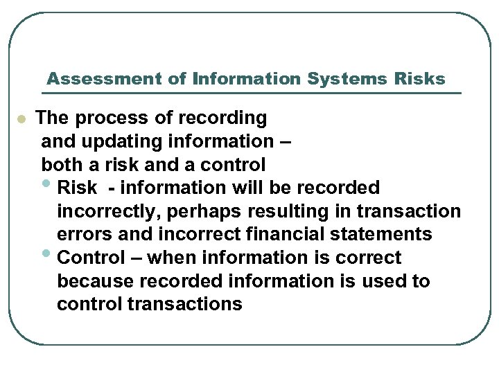Assessment of Information Systems Risks l The process of recording and updating information –
