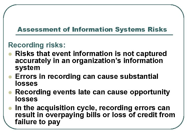 Assessment of Information Systems Risks Recording risks: l Risks that event information is not