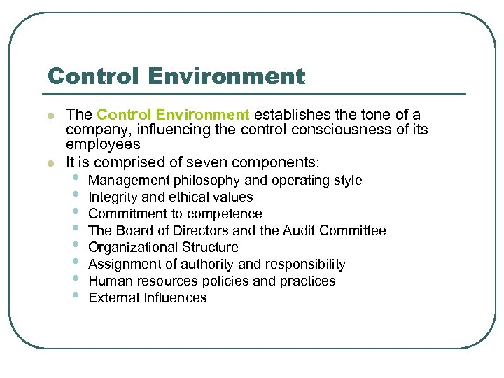 Control Environment l l The Control Environment establishes the tone of a company, influencing