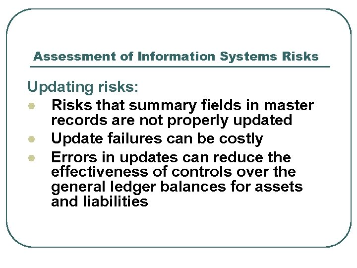 Assessment of Information Systems Risks Updating risks: l Risks that summary fields in master