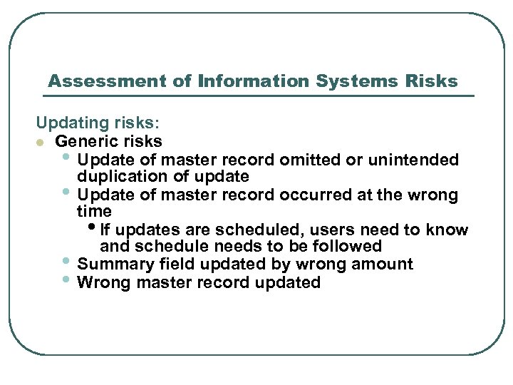 Assessment of Information Systems Risks Updating risks: l Generic risks • Update of master