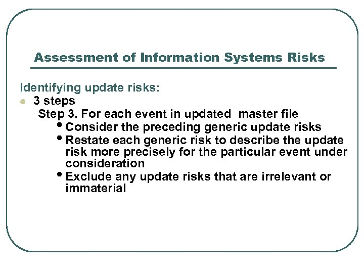 Assessment of Information Systems Risks Identifying update risks: l 3 steps Step 3. For