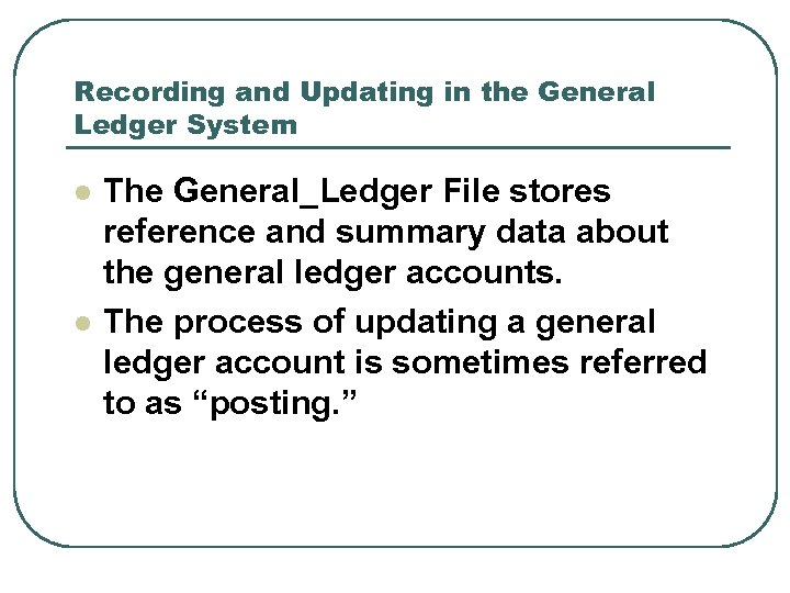 Recording and Updating in the General Ledger System l l The General_Ledger File stores