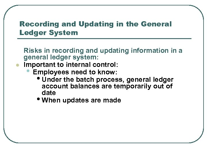 Recording and Updating in the General Ledger System l Risks in recording and updating