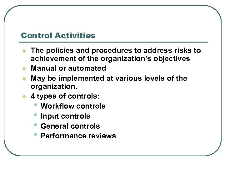 Control Activities l l The policies and procedures to address risks to achievement of