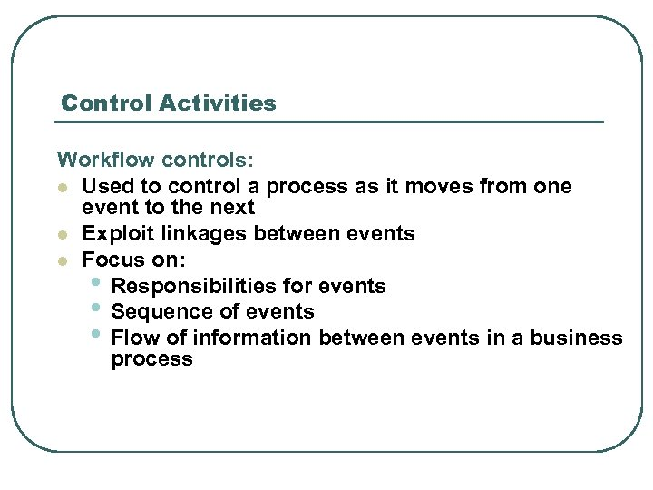 Control Activities Workflow controls: l Used to control a process as it moves from