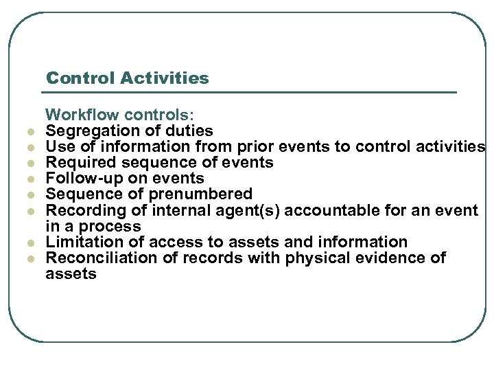 Control Activities l l l l Workflow controls: Segregation of duties Use of information