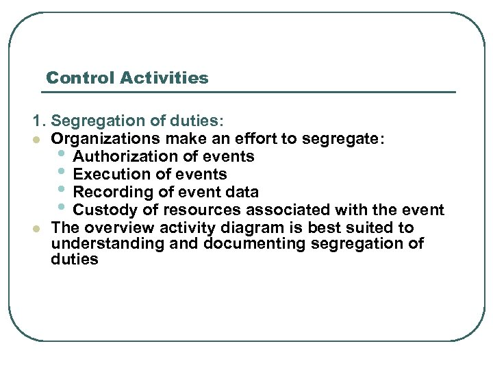 Control Activities 1. Segregation of duties: l Organizations make an effort to segregate: •
