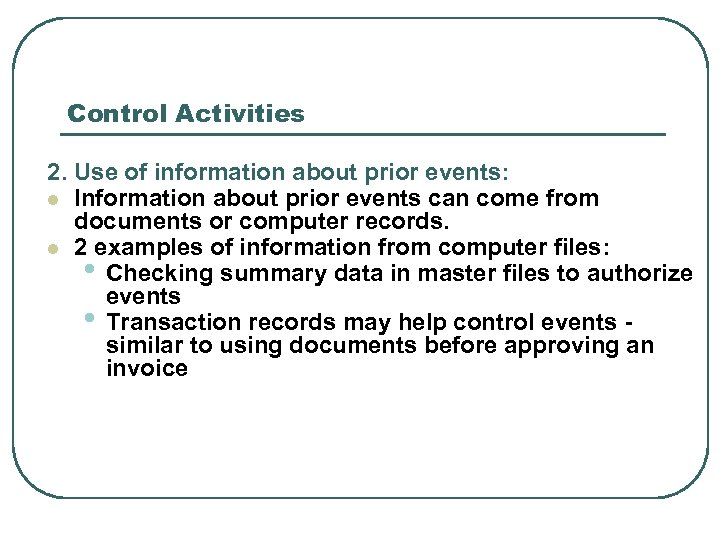 Control Activities 2. Use of information about prior events: l Information about prior events
