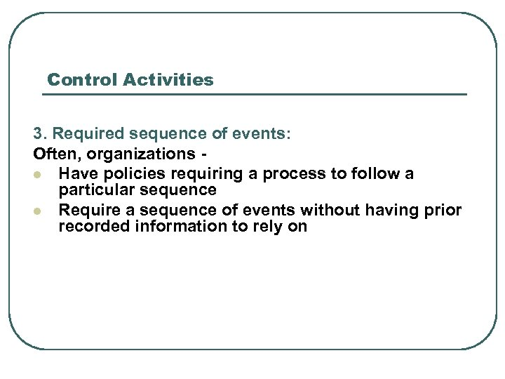 Control Activities 3. Required sequence of events: Often, organizations l Have policies requiring a