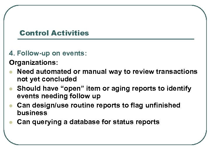 Control Activities 4. Follow-up on events: Organizations: l Need automated or manual way to