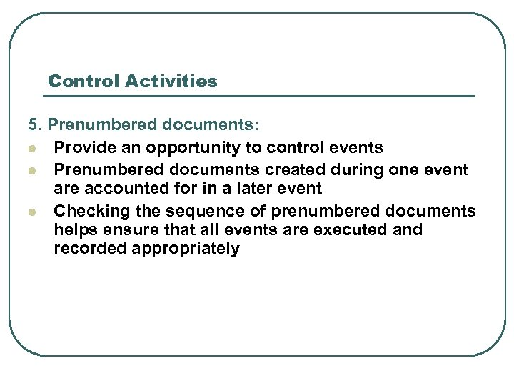 Control Activities 5. Prenumbered documents: l Provide an opportunity to control events l Prenumbered