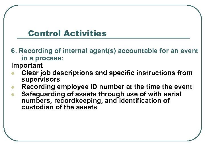 Control Activities 6. Recording of internal agent(s) accountable for an event in a process: