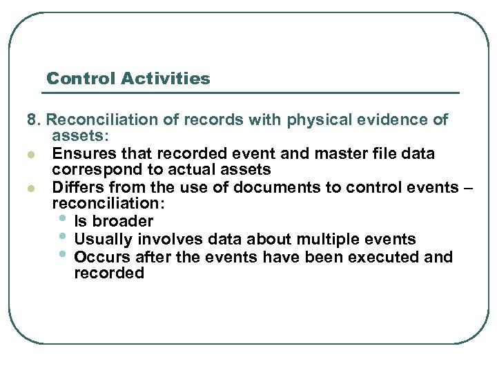 Control Activities 8. Reconciliation of records with physical evidence of assets: l Ensures that