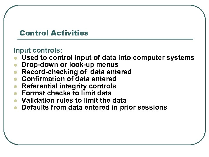 Control Activities Input controls: l Used to control input of data into computer systems