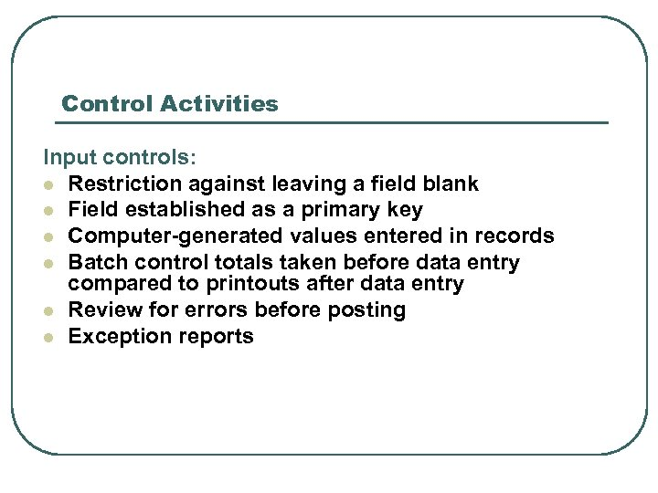 Control Activities Input controls: l Restriction against leaving a field blank l Field established
