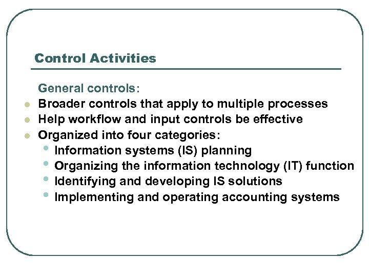 Control Activities l l l General controls: Broader controls that apply to multiple processes