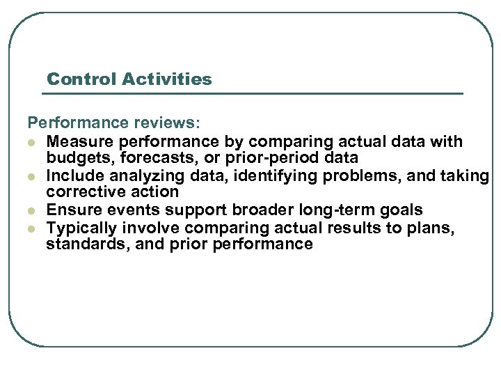 Control Activities Performance reviews: l Measure performance by comparing actual data with budgets, forecasts,