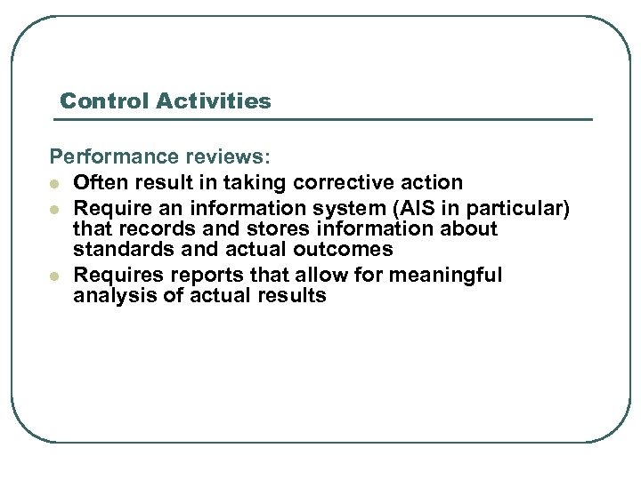 Control Activities Performance reviews: l Often result in taking corrective action l Require an