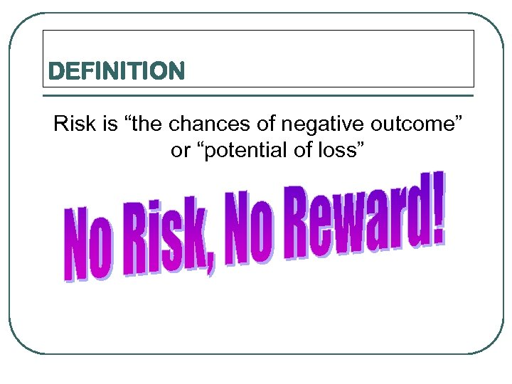 "DEFINITION Risk is ""the chances of negative outcome"" or ""potential of loss"""