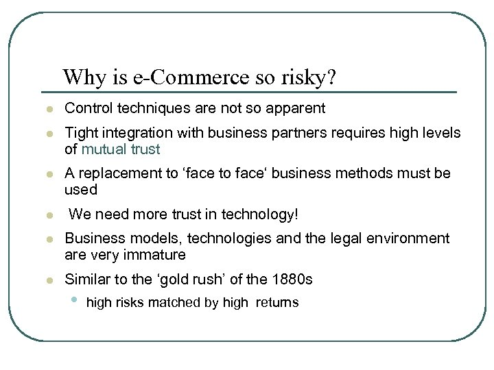 Why is e-Commerce so risky? l Control techniques are not so apparent l Tight