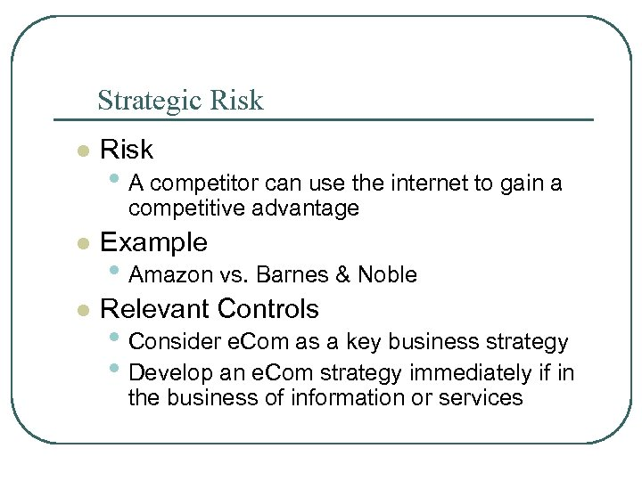 Strategic Risk l Risk • A competitor can use the internet to gain a