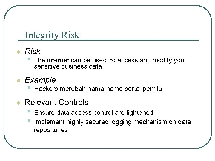 Integrity Risk l l l Risk • The internet can be used to access