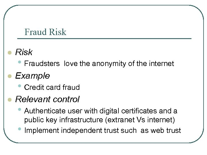 Fraud Risk l Risk • Fraudsters love the anonymity of the internet l Example