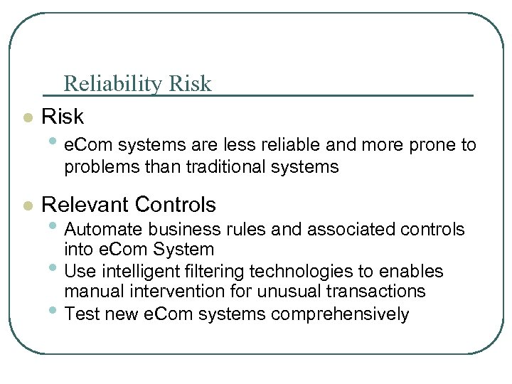 Reliability Risk l Risk • e. Com systems are less reliable and more prone