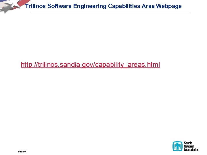 Trilinos Software Engineering Capabilities Area Webpage http: //trilinos. sandia. gov/capability_areas. html Page 8