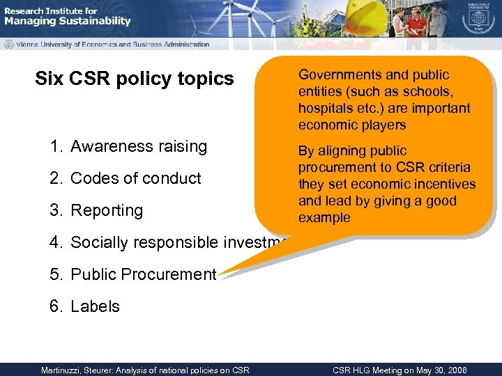 Six CSR policy topics 1. Awareness raising 2. Codes of conduct 3. Reporting Governments