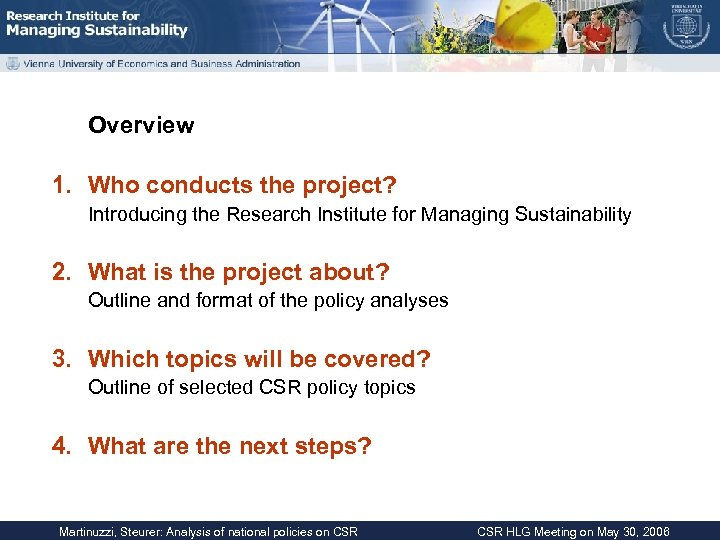 Overview 1. Who conducts the project? Introducing the Research Institute for Managing Sustainability 2.
