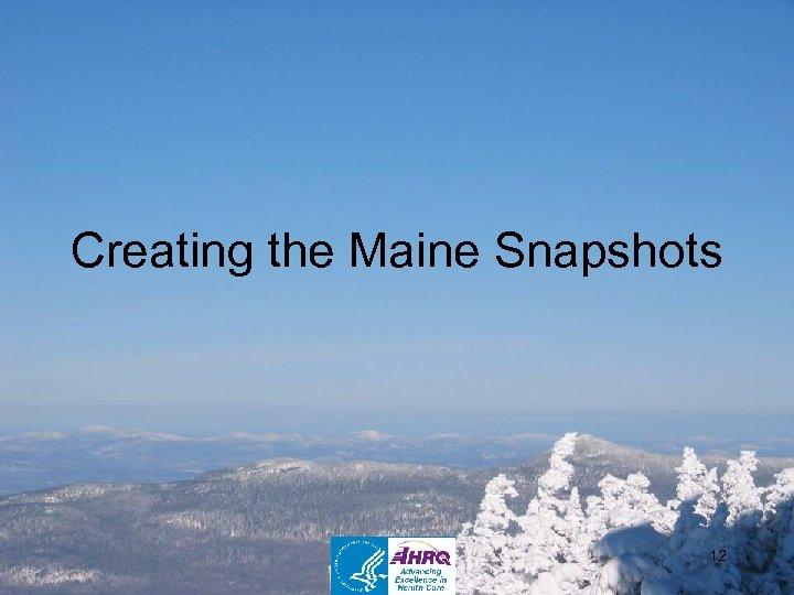 Creating the Maine Snapshots 12