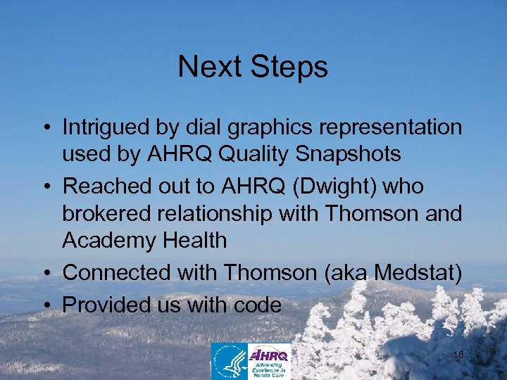 Next Steps • Intrigued by dial graphics representation used by AHRQ Quality Snapshots •