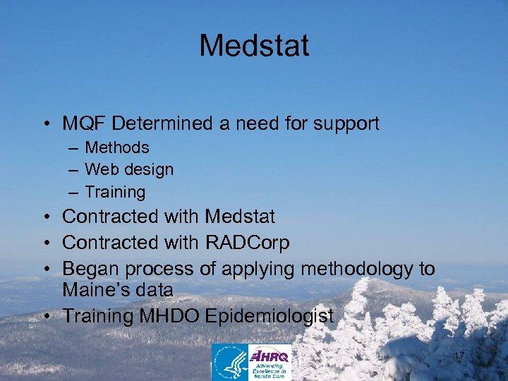 Medstat • MQF Determined a need for support – Methods – Web design –
