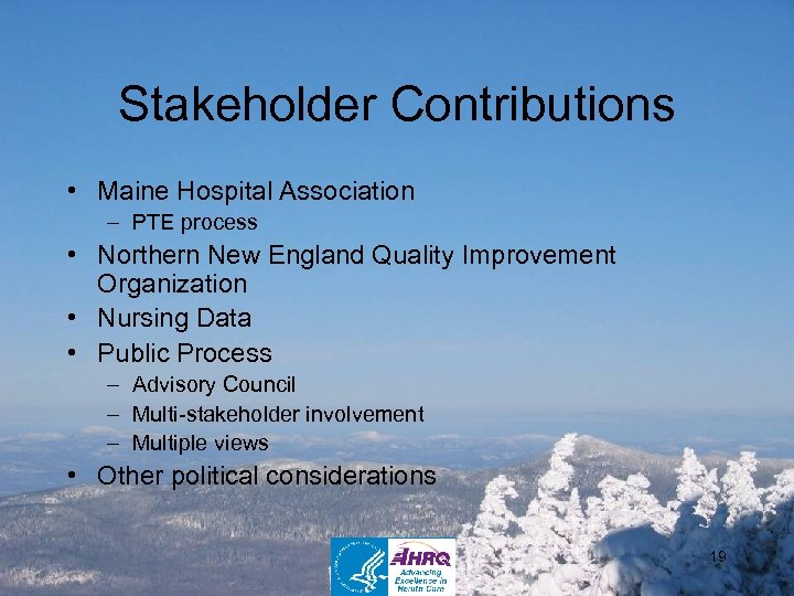 Stakeholder Contributions • Maine Hospital Association – PTE process • Northern New England Quality