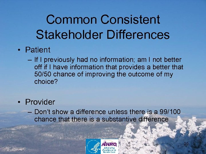 Common Consistent Stakeholder Differences • Patient – If I previously had no information; am