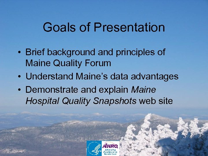 Goals of Presentation • Brief background and principles of Maine Quality Forum • Understand