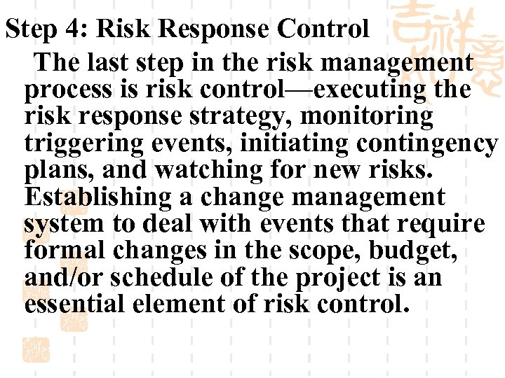 Step 4: Risk Response Control The last step in the risk management process is
