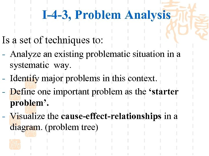 I-4 -3, Problem Analysis Is a set of techniques to: - Analyze an existing