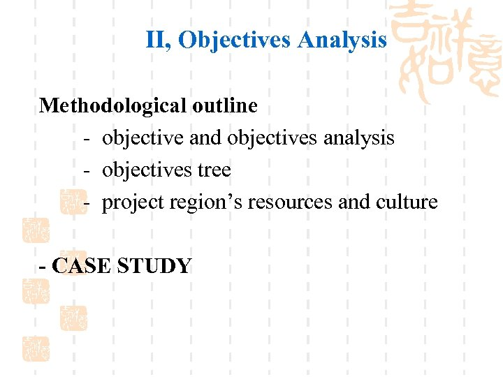 II, Objectives Analysis Methodological outline - objective and objectives analysis - objectives tree -