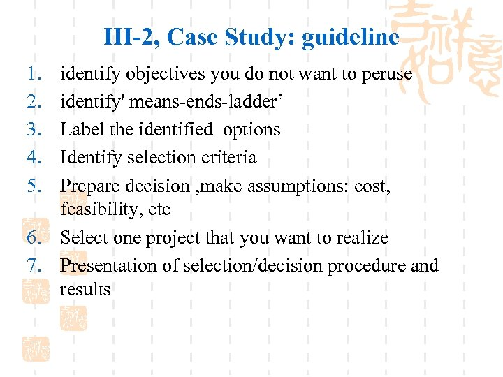 III-2, Case Study: guideline 1. 2. 3. 4. 5. identify objectives you do not