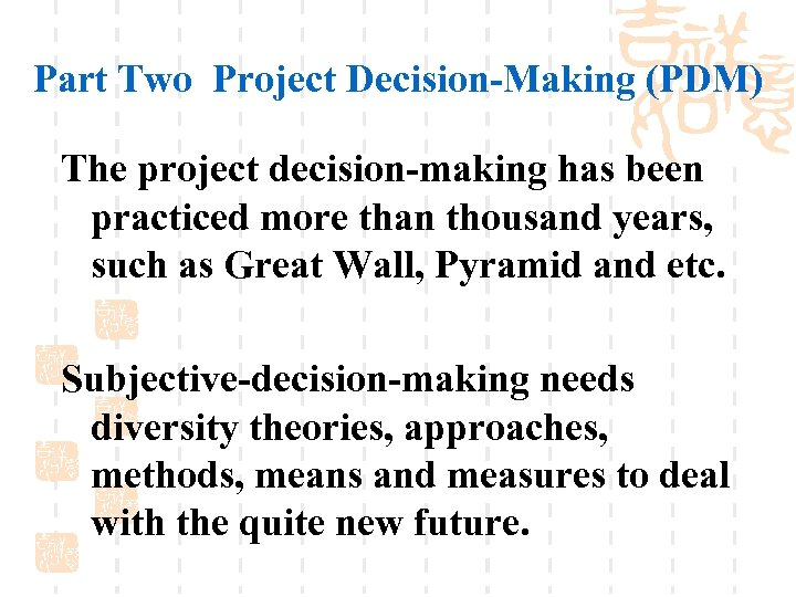 Part Two Project Decision-Making (PDM) The project decision-making has been practiced more than thousand